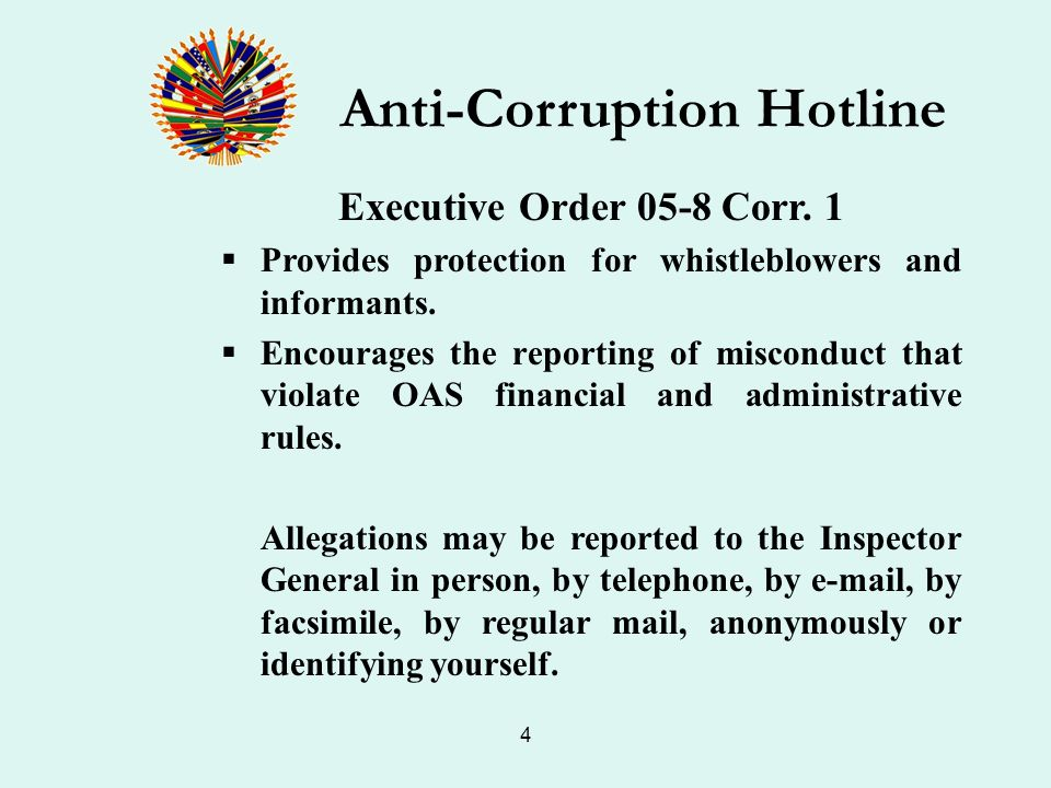 4 Anti-Corruption Hotline Executive Order 05-8 Corr. 1 Provides protection for whistleblowers and informants. Encourages the reporting of misconduct t
