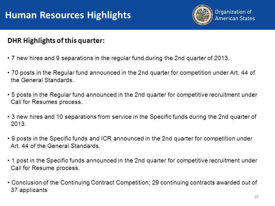 19 Human Resources Highlights DHR Highlights of this quarter: 7 new hires and 9 separations in the regular fund during the 2nd quarter of 2013.
