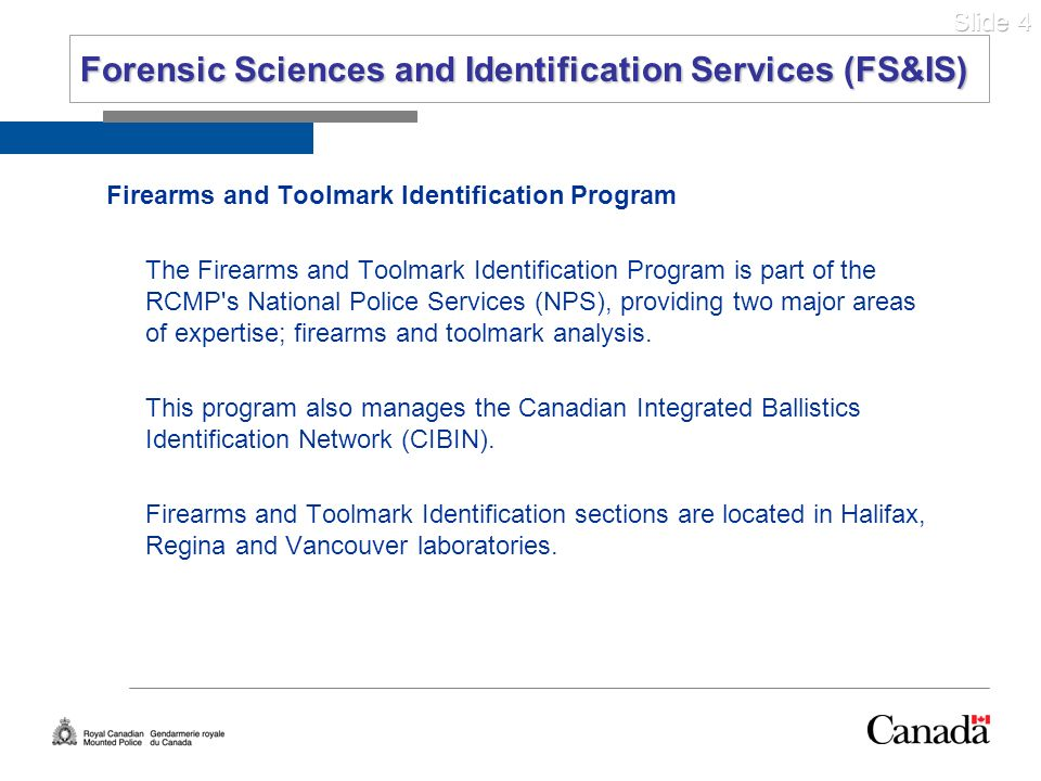Slide 4 Forensic Sciences and Identification Services (FS&IS) Firearms and Toolmark Identification Program The Firearms and Toolmark Identification Pr