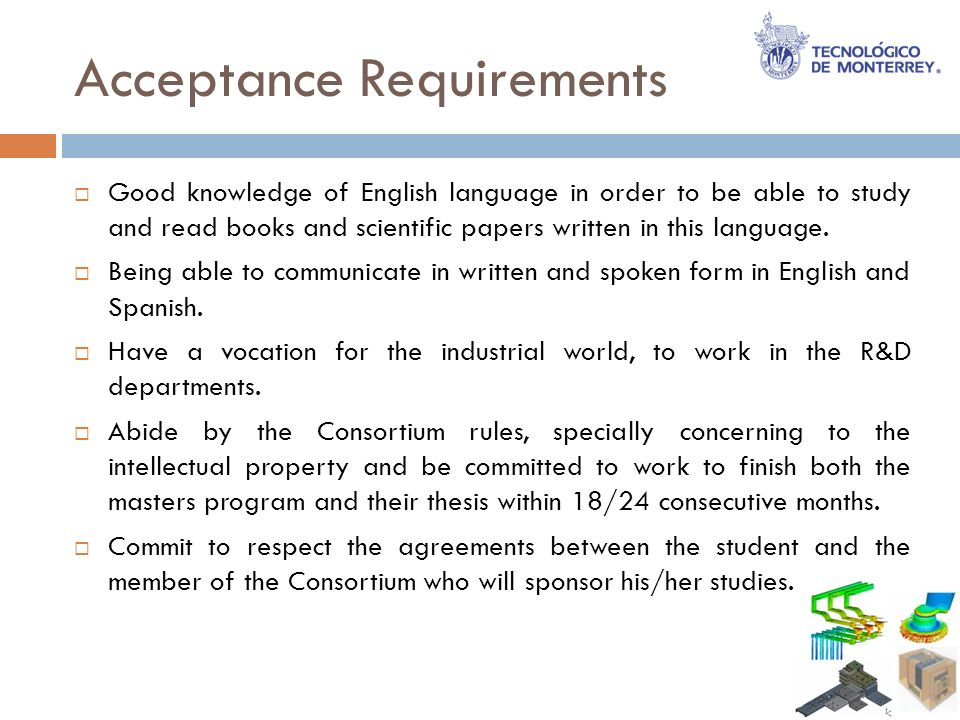 Acceptance Requirements Good knowledge of English language in order to be able to study and read books and scientific papers written in this language.