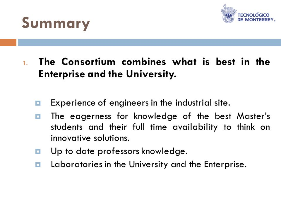 Summary 1. The Consortium combines what is best in the Enterprise and the University.