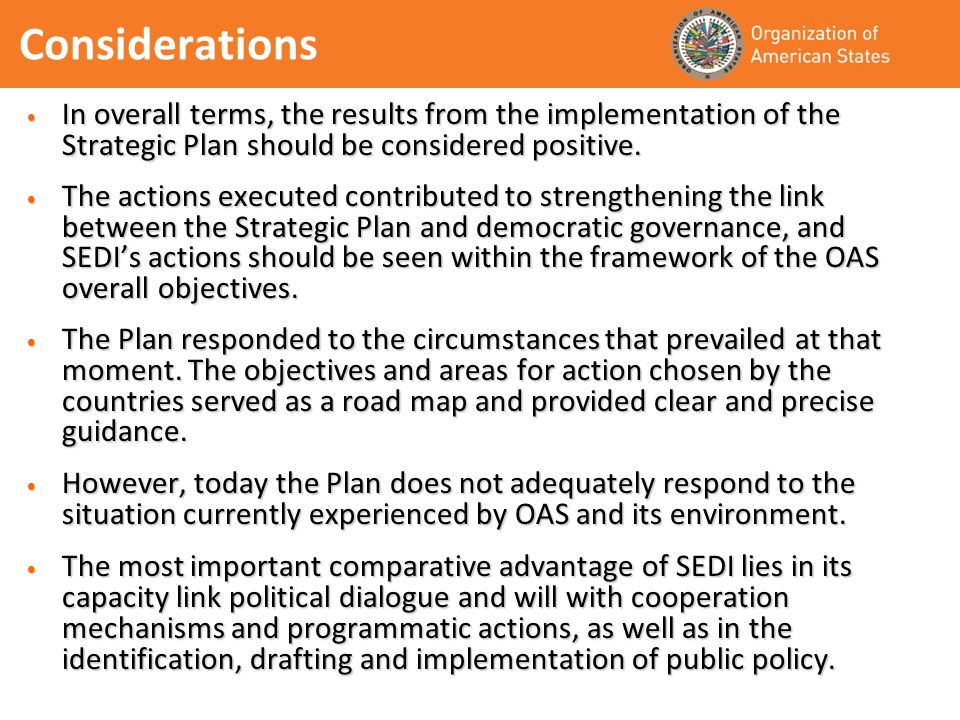 Considerations In overall terms, the results from the implementation of the Strategic Plan should be considered positive. In overall terms, the result