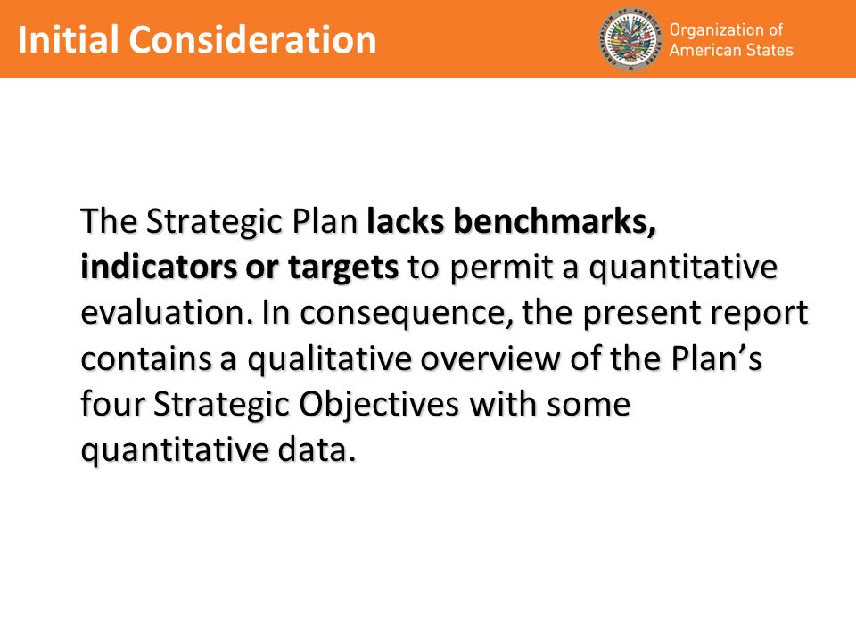 Initial Consideration The Strategic Plan lacks benchmarks, indicators or targets to permit a quantitative evaluation. In consequence, the present repo