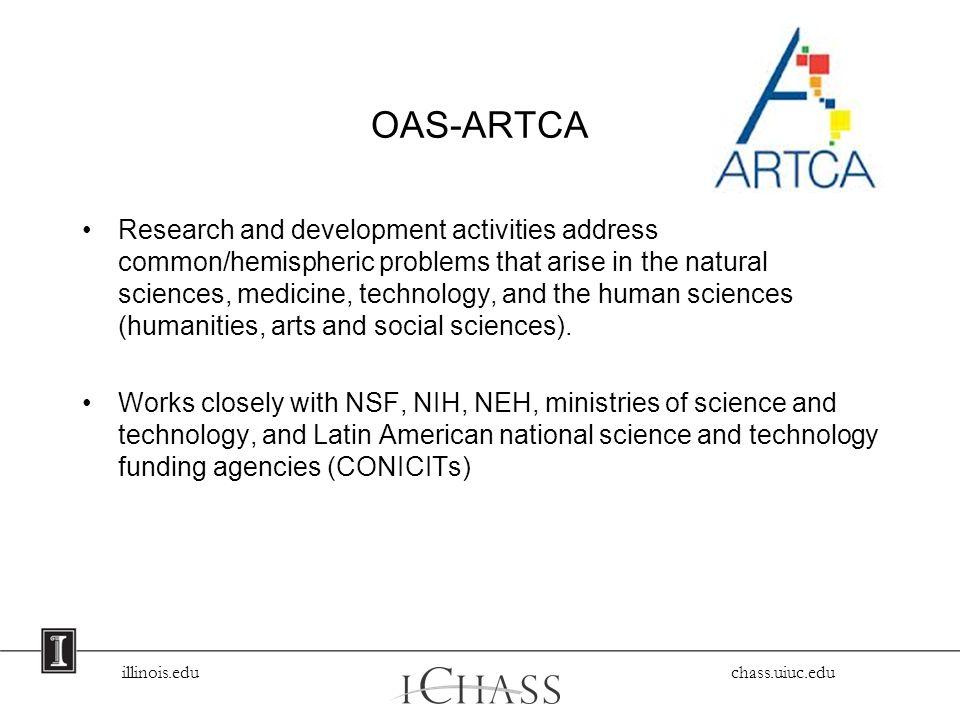 illinois.edu chass.uiuc.edu OAS-ARTCA Research and development activities address common/hemispheric problems that arise in the natural sciences, medi
