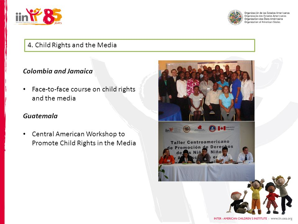 4. Child Rights and the Media Colombia and Jamaica Face-to-face course on child rights and the media Guatemala Central American Workshop to Promote Ch