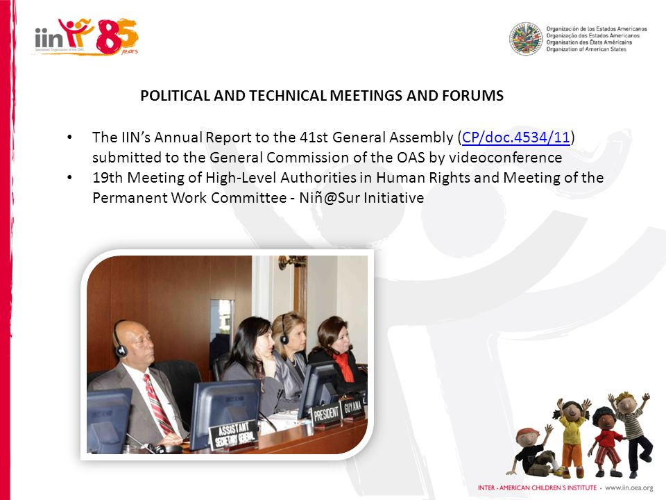 POLITICAL AND TECHNICAL MEETINGS AND FORUMS The IINs Annual Report to the 41st General Assembly (CP/doc.4534/11) submitted to the General Commission o