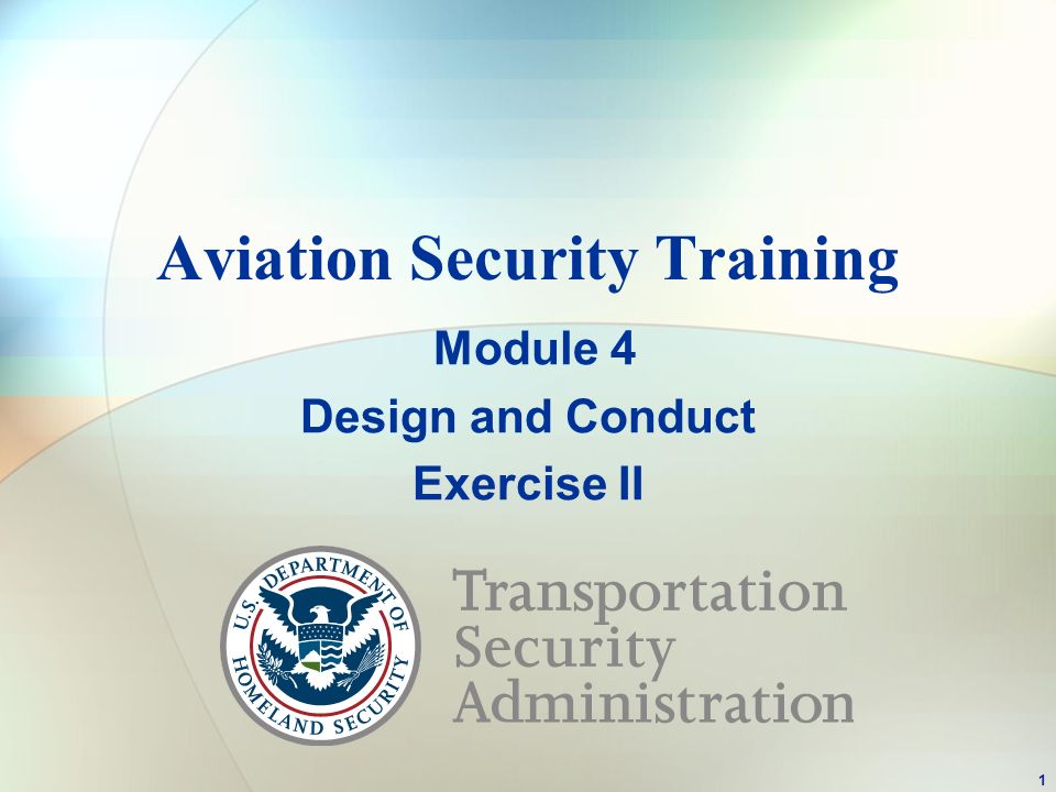 Aviation Security Training Module 4 Design and Conduct Exercise II 1