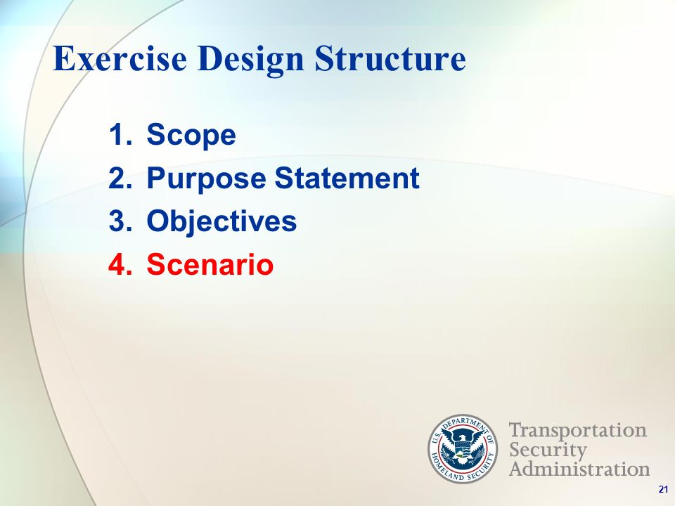 Exercise Design Structure 1.Scope 2.Purpose Statement 3.Objectives 4.Scenario 21