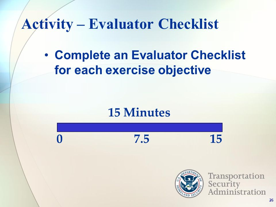 Activity – Evaluator Checklist Complete an Evaluator Checklist for each exercise objective Minutes 7.515