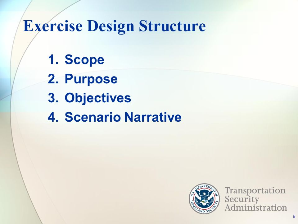 Exercise Design Structure 1.Scope 2.Purpose 3.Objectives 4.Scenario Narrative 5