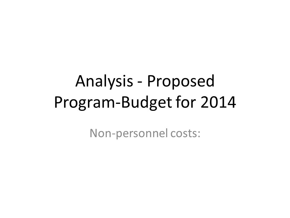 Analysis - Proposed Program-Budget for 2014 Non-personnel costs: