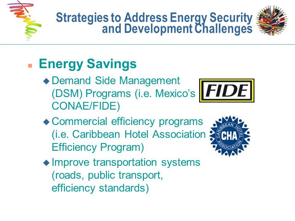 n Energy Savings u Demand Side Management (DSM) Programs (i.e. Mexicos CONAE/FIDE) u Commercial efficiency programs (i.e. Caribbean Hotel Association