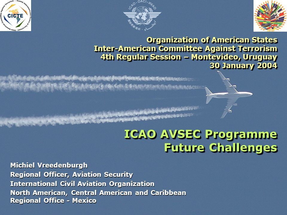 Organization of American States Inter-American Committee Against Terrorism 4th Regular Session – Montevideo, Uruguay 30 January 2004 ICAO AVSEC Progra