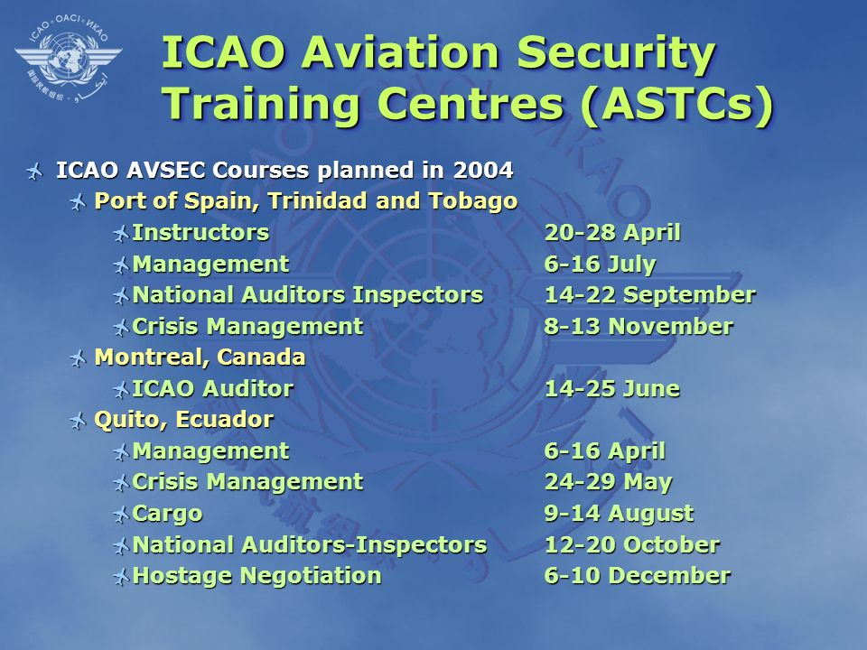ICAO Aviation Security Training Centres (ASTCs) ICAO AVSEC Courses planned in 2004 ICAO AVSEC Courses planned in 2004 Port of Spain, Trinidad and Toba