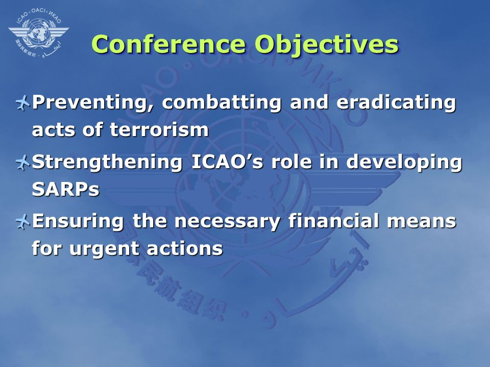 Conference Objectives Preventing, combatting and eradicating acts of terrorism Preventing, combatting and eradicating acts of terrorism Strengthening