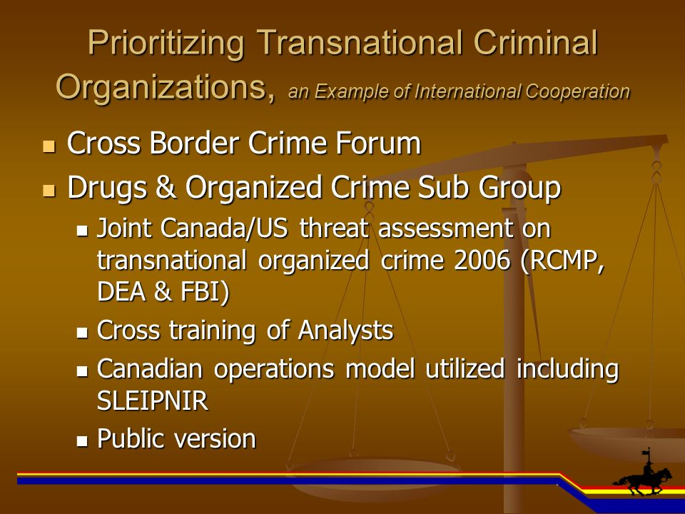Prioritizing Transnational Criminal Organizations, an Example of International Cooperation Cross Border Crime Forum Cross Border Crime Forum Drugs & O