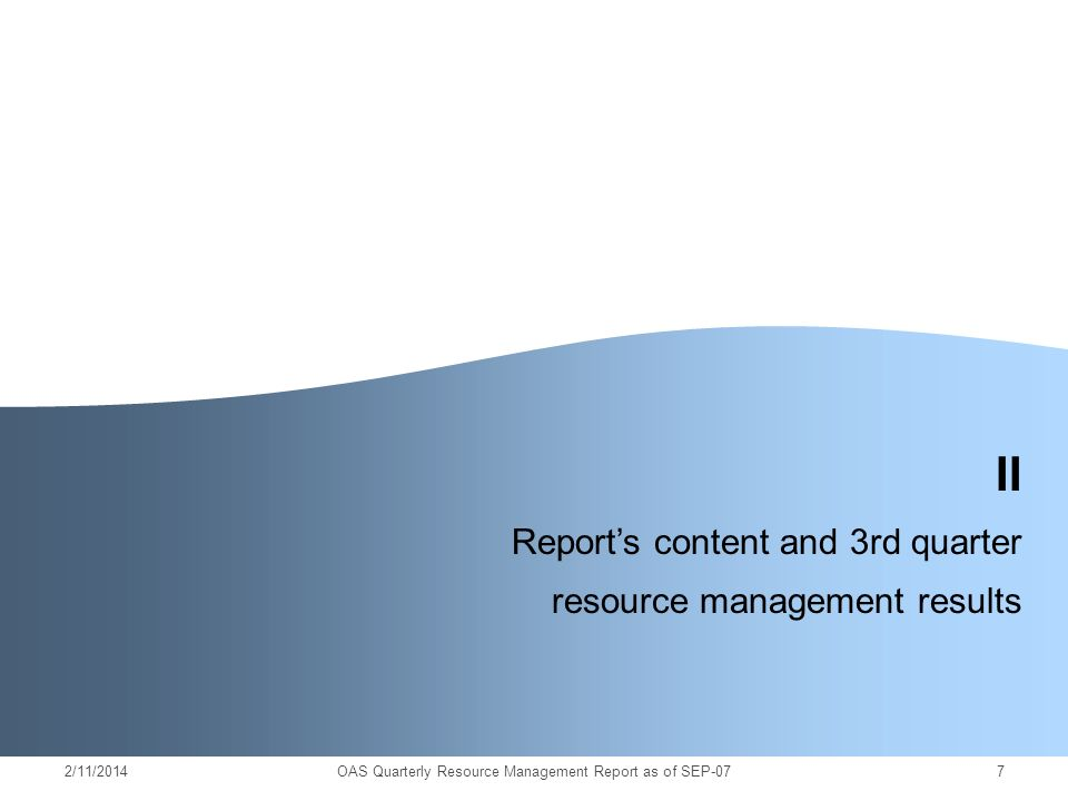 2/11/20147 II Reports content and 3rd quarter resource management results OAS Quarterly Resource Management Report as of SEP-07