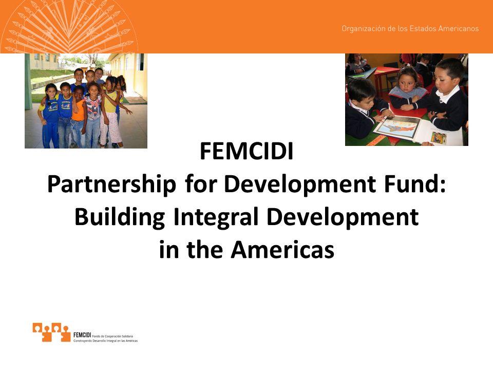 FEMCIDI Partnership for Development Fund: Building Integral Development in the Americas