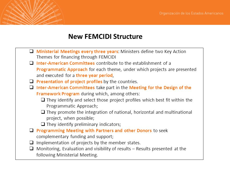New FEMCIDI Structure Ministerial Meetings every three years: Ministers define two Key Action Themes for financing through FEMCIDI Inter-American Comm