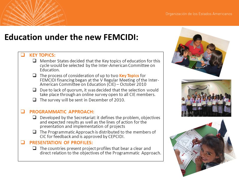 Education under the new FEMCIDI: KEY TOPICS: Member States decided that the Key topics of education for this cycle would be selected by the Inter-American Committee on Education.