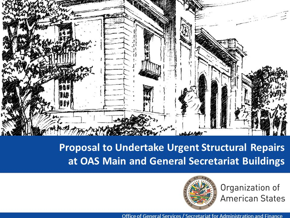 1 Proposal to Undertake Urgent Structural Repairs at OAS Main and General Secretariat Buildings Office of General Services / Secretariat for Administr
