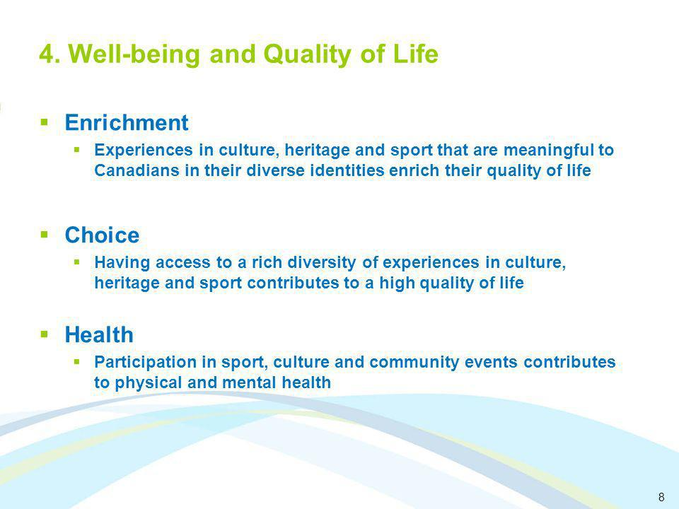 8 4. Well-being and Quality of Life Enrichment Experiences in culture, heritage and sport that are meaningful to Canadians in their diverse identities
