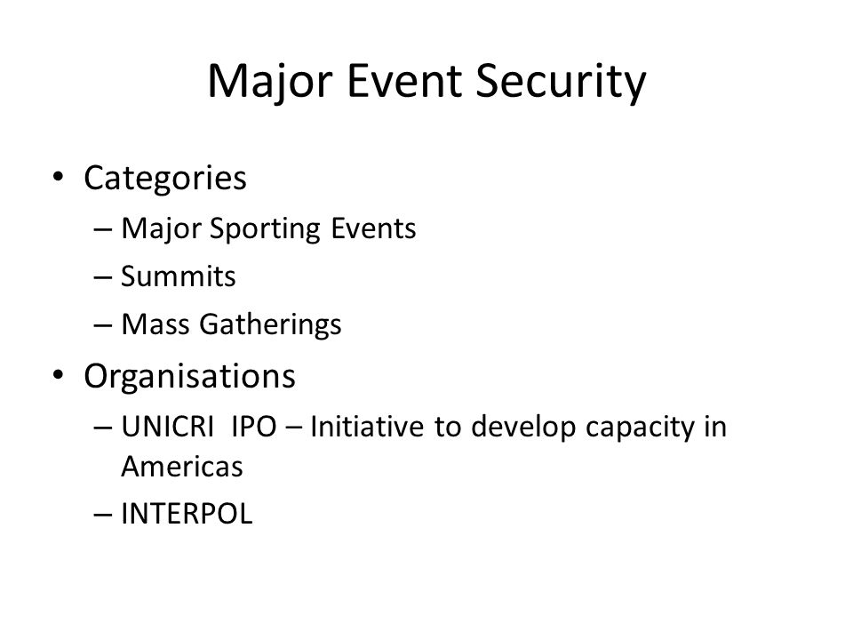 Major Event Security Categories – Major Sporting Events – Summits – Mass Gatherings Organisations – UNICRI IPO – Initiative to develop capacity in Americas – INTERPOL