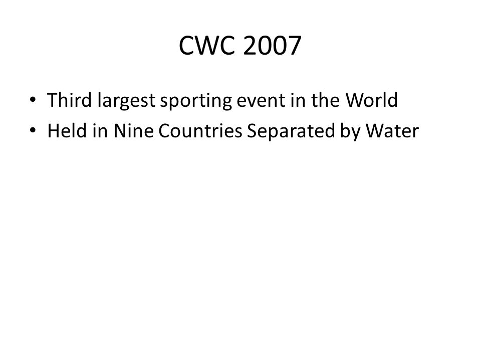 CWC 2007 Third largest sporting event in the World Held in Nine Countries Separated by Water