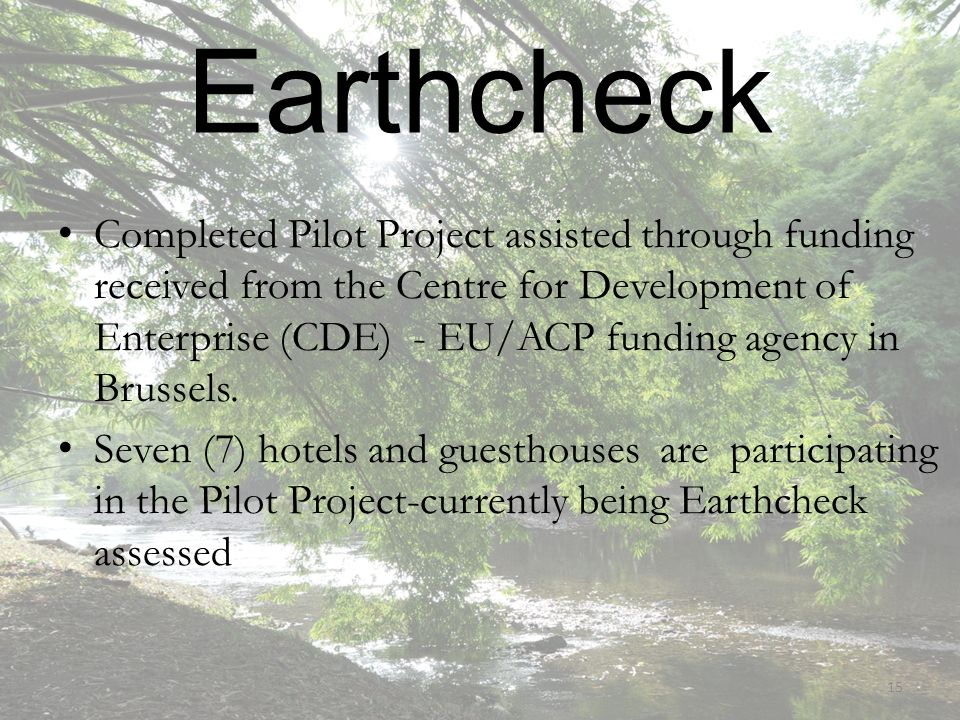 Earthcheck Completed Pilot Project assisted through funding received from the Centre for Development of Enterprise (CDE) - EU/ACP funding agency in Brussels.