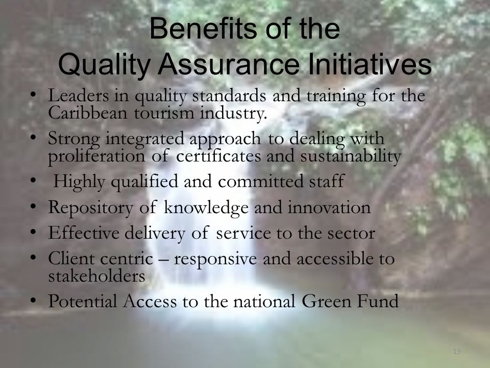 Benefits of the Quality Assurance Initiatives Leaders in quality standards and training for the Caribbean tourism industry.