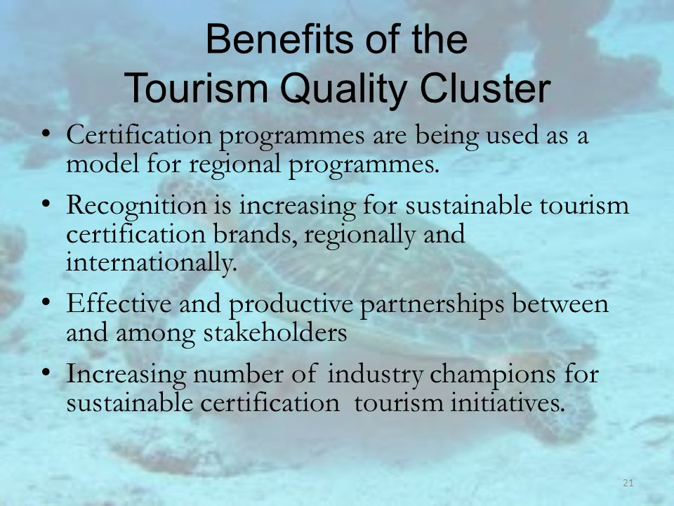 Benefits of the Tourism Quality Cluster Certification programmes are being used as a model for regional programmes. Recognition is increasing for sust