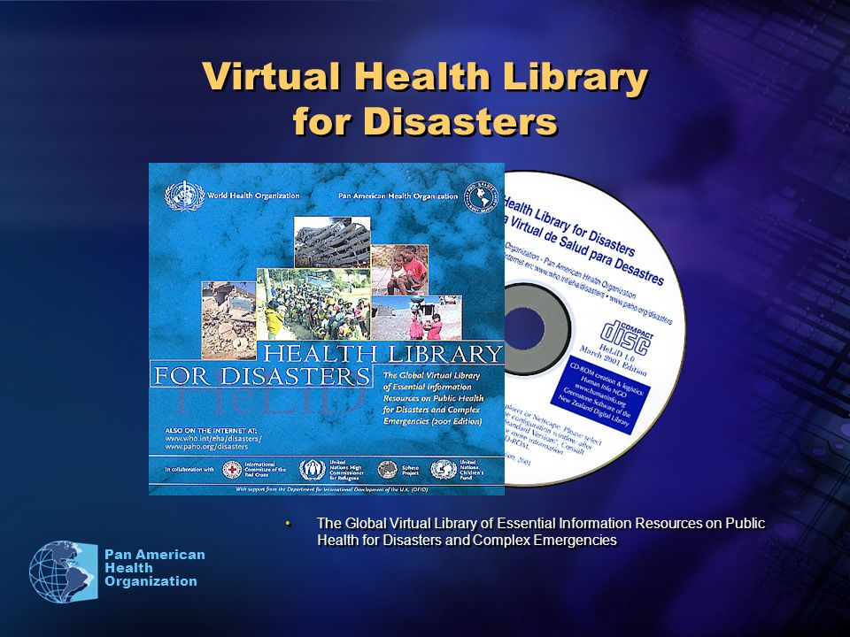 Pan American Health Organization Virtual Health Library for Disasters The Global Virtual Library of Essential Information Resources on Public Health for Disasters and Complex Emergencies