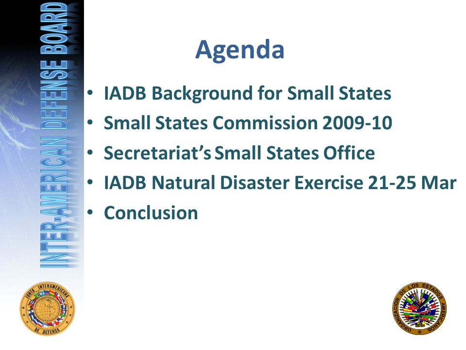 Agenda IADB Background for Small States Small States Commission Secretariats Small States Office IADB Natural Disaster Exercise Mar Conclusion