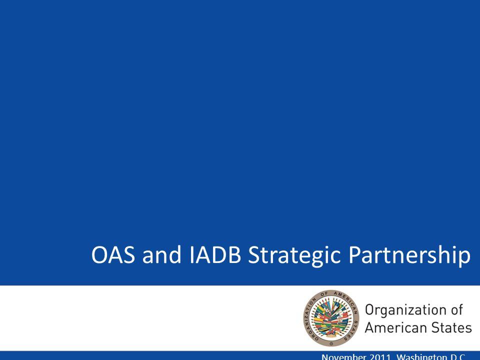 OAS and IADB Strategic Partnership November 2011. Washington D.C.