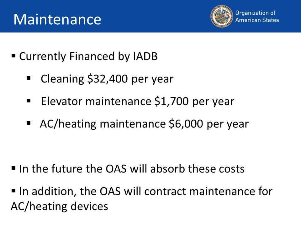 Maintenance Currently Financed by IADB Cleaning $32,400 per year Elevator maintenance $1,700 per year AC/heating maintenance $6,000 per year In the fu