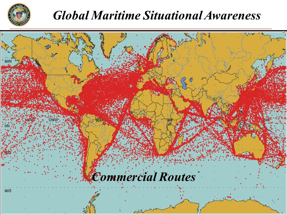 www.gmsa.gov 2 Global Maritime Situational Awareness Commercial Routes