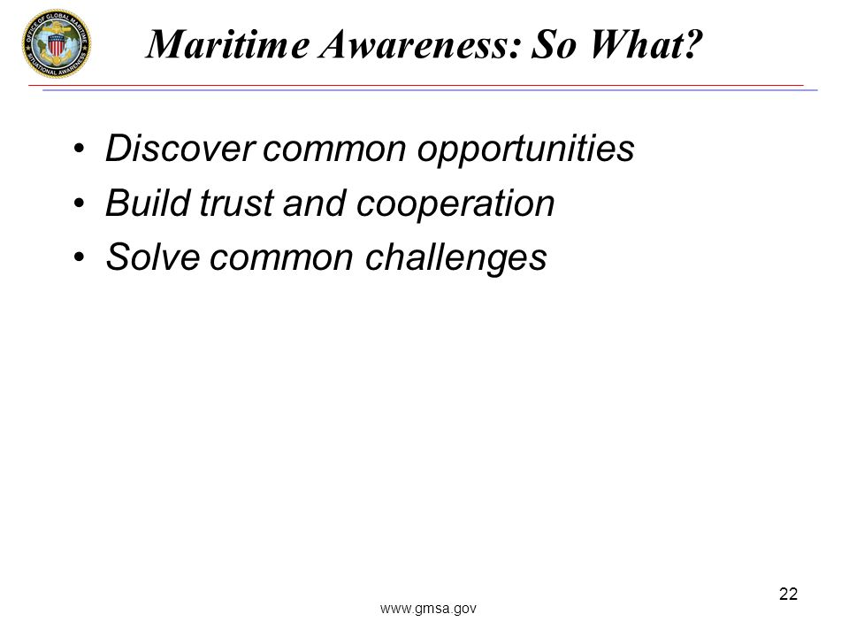 www.gmsa.gov 22 Maritime Awareness: So What.