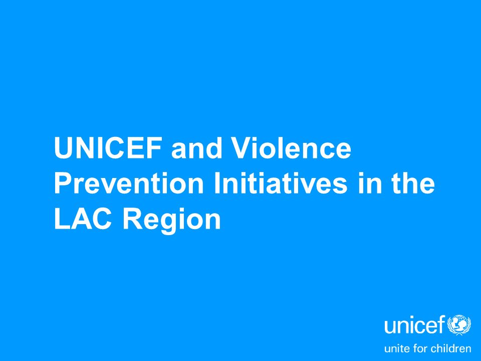 UNICEF and Violence Prevention Initiatives in the LAC Region