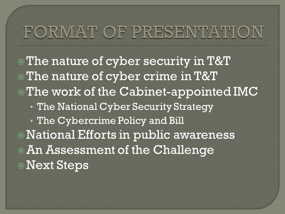 The nature of cyber security in T&T The nature of cyber crime in T&T The work of the Cabinet-appointed IMC The National Cyber Security Strategy The Cy
