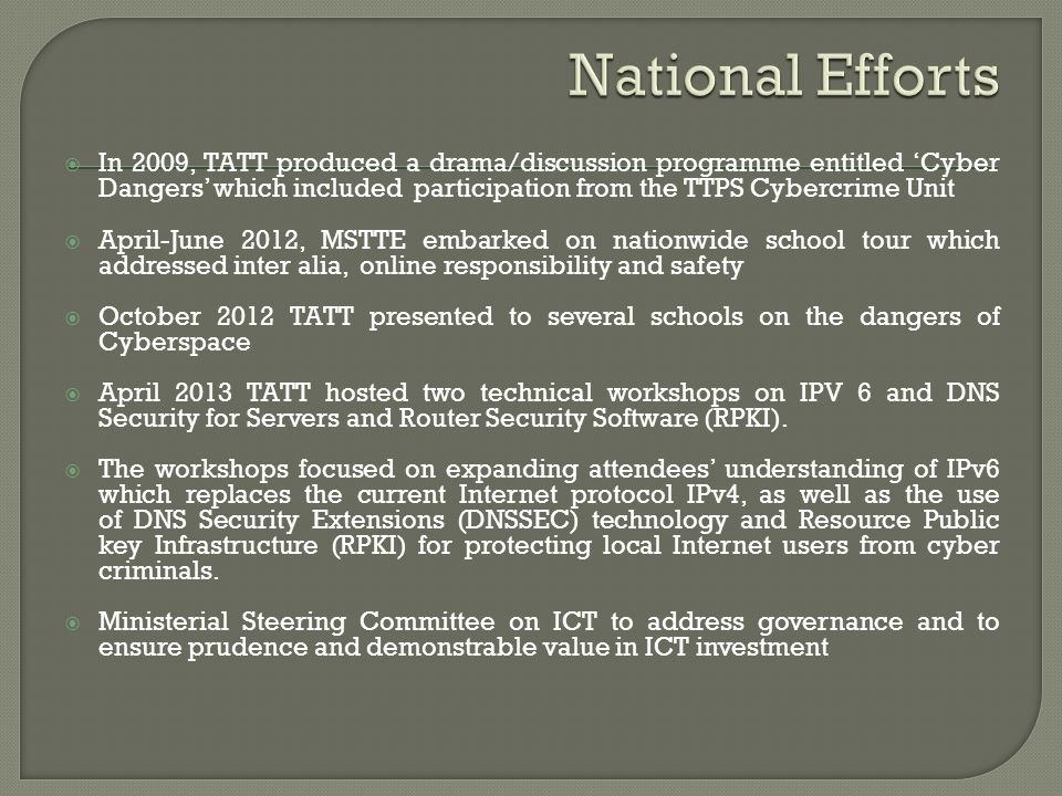 In 2009, TATT produced a drama/discussion programme entitled Cyber Dangers which included participation from the TTPS Cybercrime Unit April-June 2012,