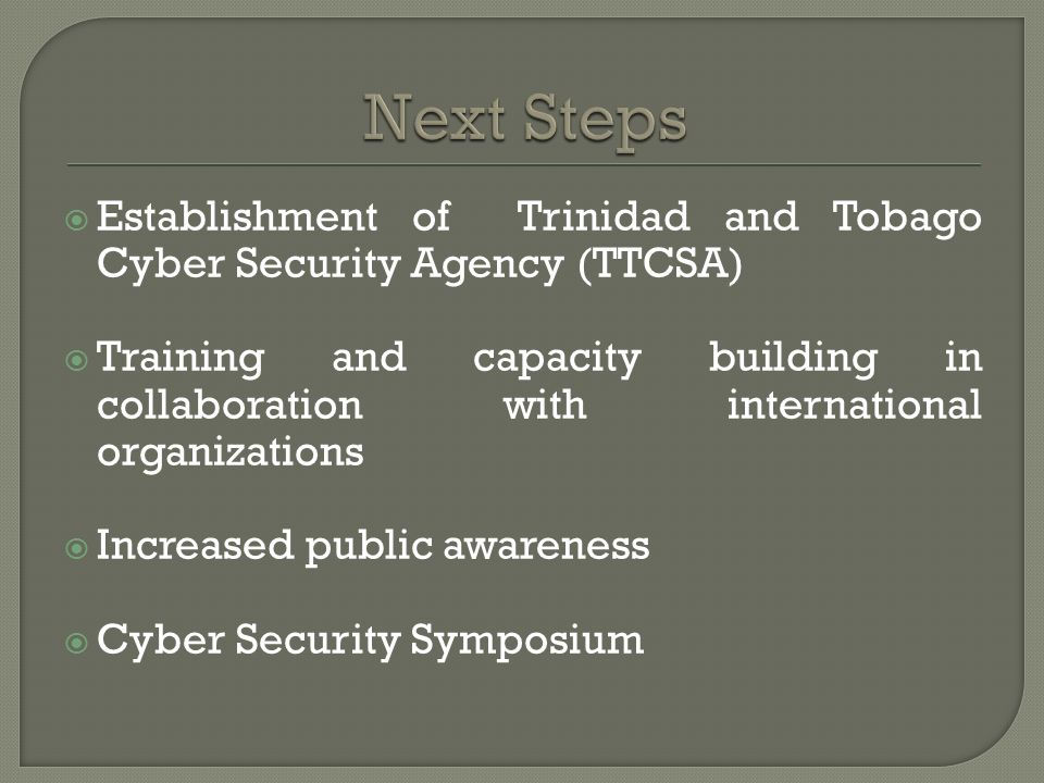 Establishment of Trinidad and Tobago Cyber Security Agency (TTCSA) Training and capacity building in collaboration with international organizations In