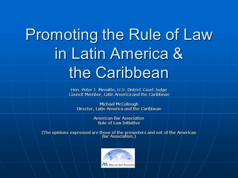 Promoting the Rule of Law in Latin America & the Caribbean Hon. Peter J. Messitte, U.S. District Court Judge Council Member, Latin America and the Car