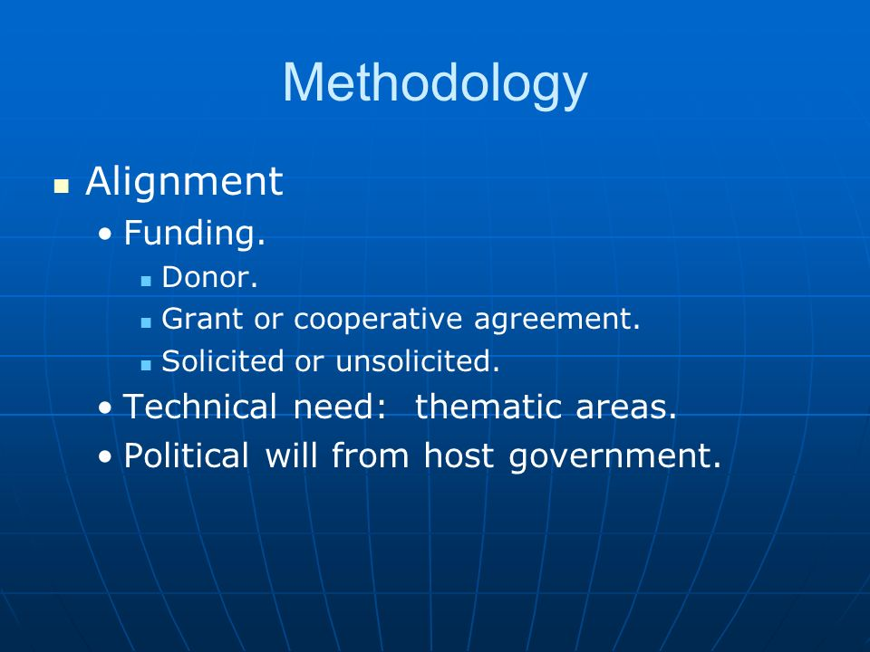 Methodology Alignment Funding. Donor. Grant or cooperative agreement. Solicited or unsolicited. Technical need: thematic areas. Political will from ho
