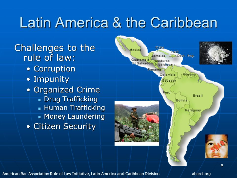 8 Latin America & the Caribbean Challenges to the rule of law: CorruptionCorruption ImpunityImpunity Organized CrimeOrganized Crime Drug Trafficking D