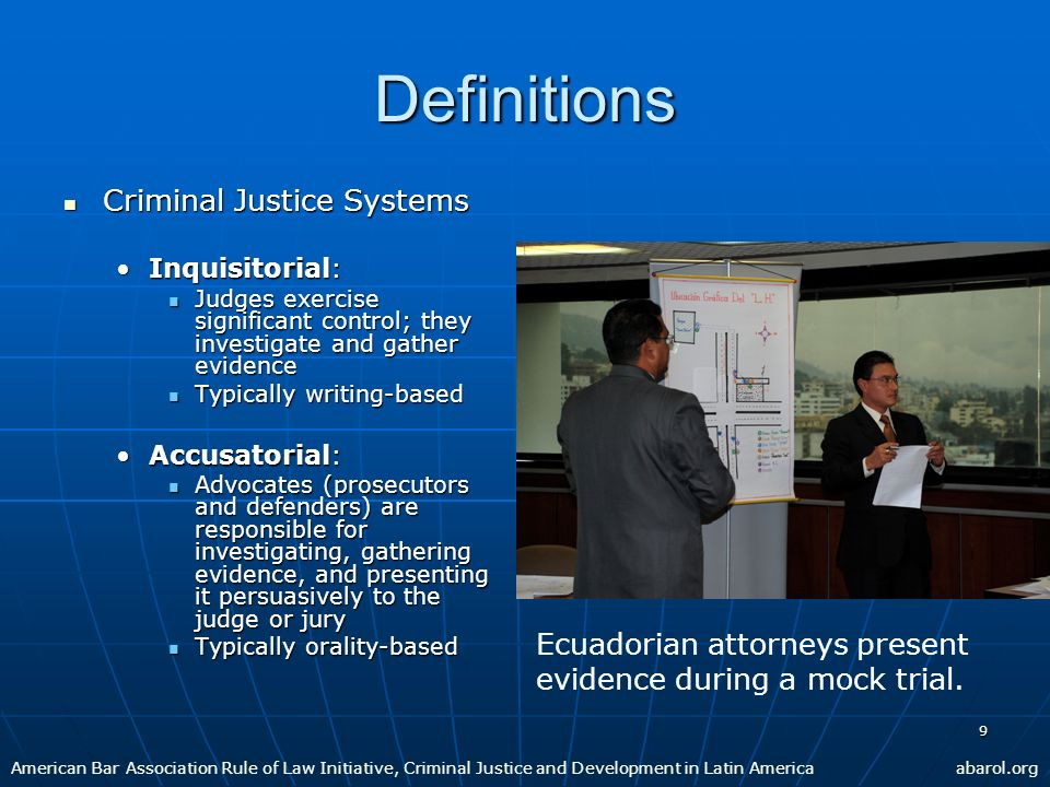 10 Criminal Justice Reform in LAC Status Status Many governments have enacted legislation to convert from inquisitorial to accusatorial systems.Many governments have enacted legislation to convert from inquisitorial to accusatorial systems.