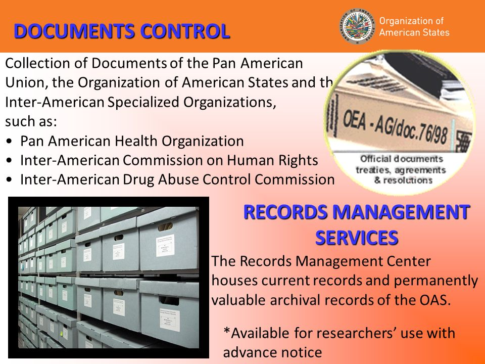 RECORDS MANAGEMENT SERVICES The Records Management Center houses current records and permanently valuable archival records of the OAS. DOCUMENTS CONTR