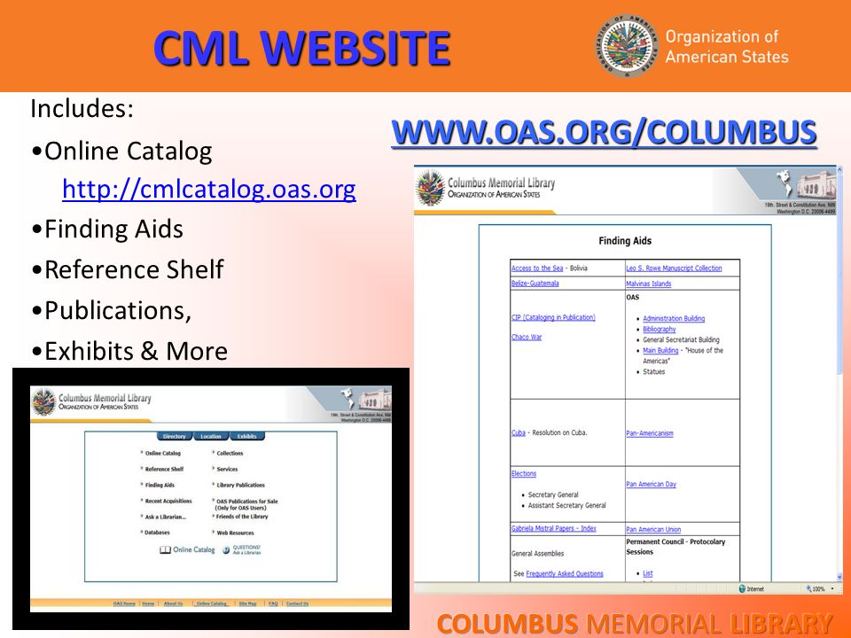 CML WEBSITE Includes: Online Catalog http://cmlcatalog.oas.org Finding Aids Reference Shelf Publications, Exhibits & More WWW.OAS.ORG/COLUMBUS