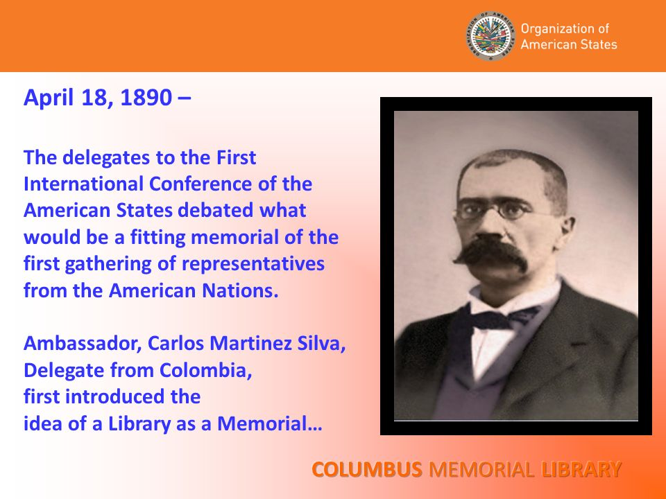 April 18, 1890 – The delegates to the First International Conference of the American States debated what would be a fitting memorial of the first gathering of representatives from the American Nations.