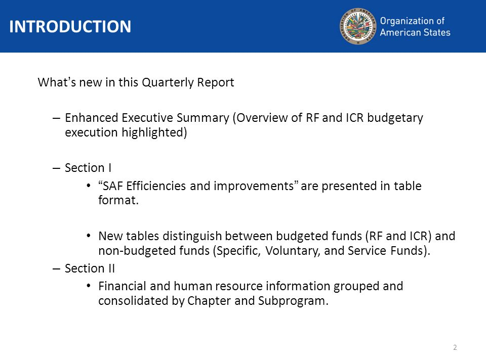 2 Whats new in this Quarterly Report – Enhanced Executive Summary (Overview of RF and ICR budgetary execution highlighted) – Section I SAF Efficiencies and improvements are presented in table format.