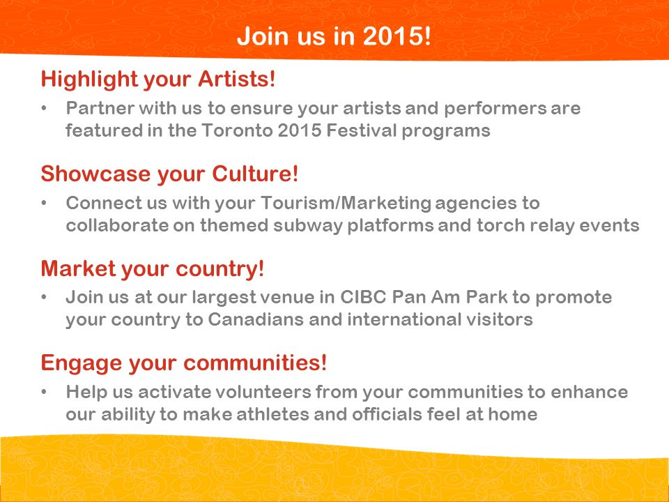 Pan/Parapan Am Toronto 2015 Toronto 2015 Pan/Parapan Am Games Opportunities for Your Missions Highlight your Artists.